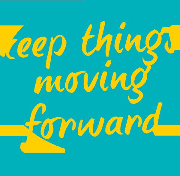 keep things moving forward